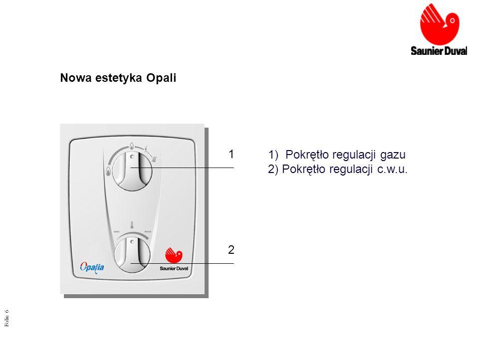 Folie 6 Nowa estetyka Opali 1 2 1) Pokrętło regulacji gazu 2) Pokrętło regulacji c.w.u.