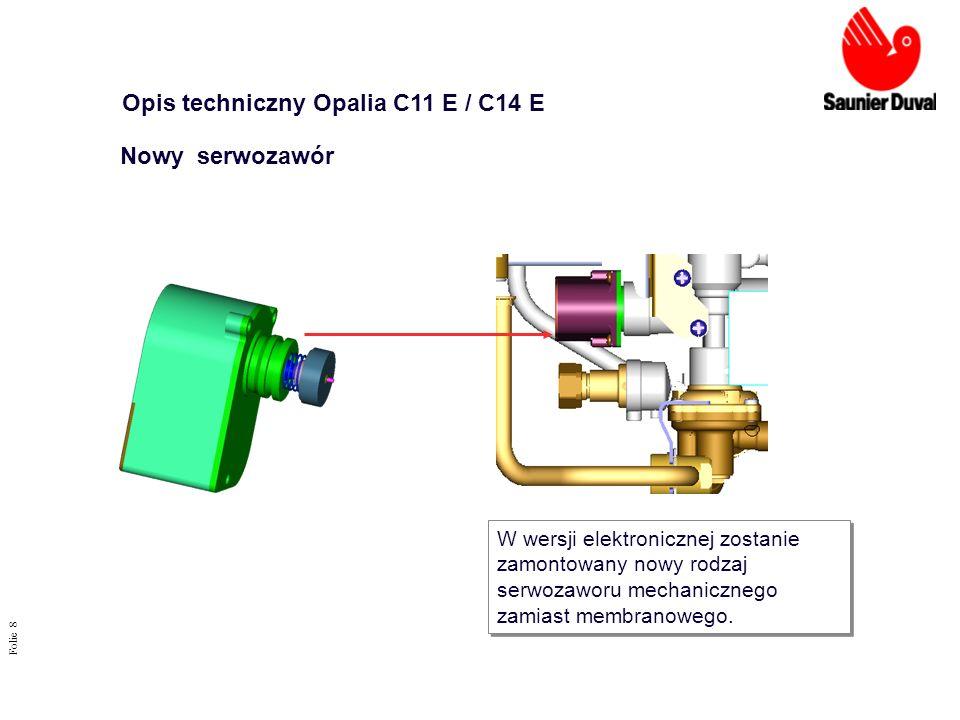 Folie 8 Opis techniczny Opalia C11 E / C14 E Nowy serwozawór W wersji elektronicznej zostanie zamontowany nowy rodzaj serwozaworu mechanicznego zamias