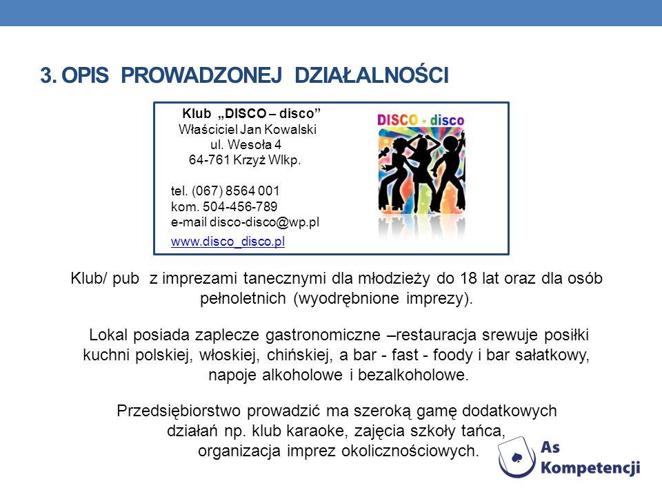 3. OPIS PROWADZONEJ DZIAŁALNOŚCI Klub/ pub z imprezami tanecznymi dla młodzieży do 18 lat oraz dla osób pełnoletnich (wyodrębnione imprezy). Lokal pos