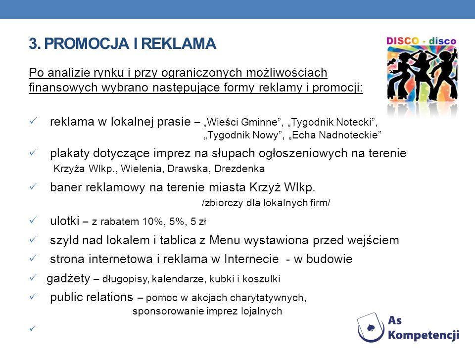 3. PROMOCJA I REKLAMA Po analizie rynku i przy ograniczonych możliwościach finansowych wybrano następujące formy reklamy i promocji: reklama w lokalne