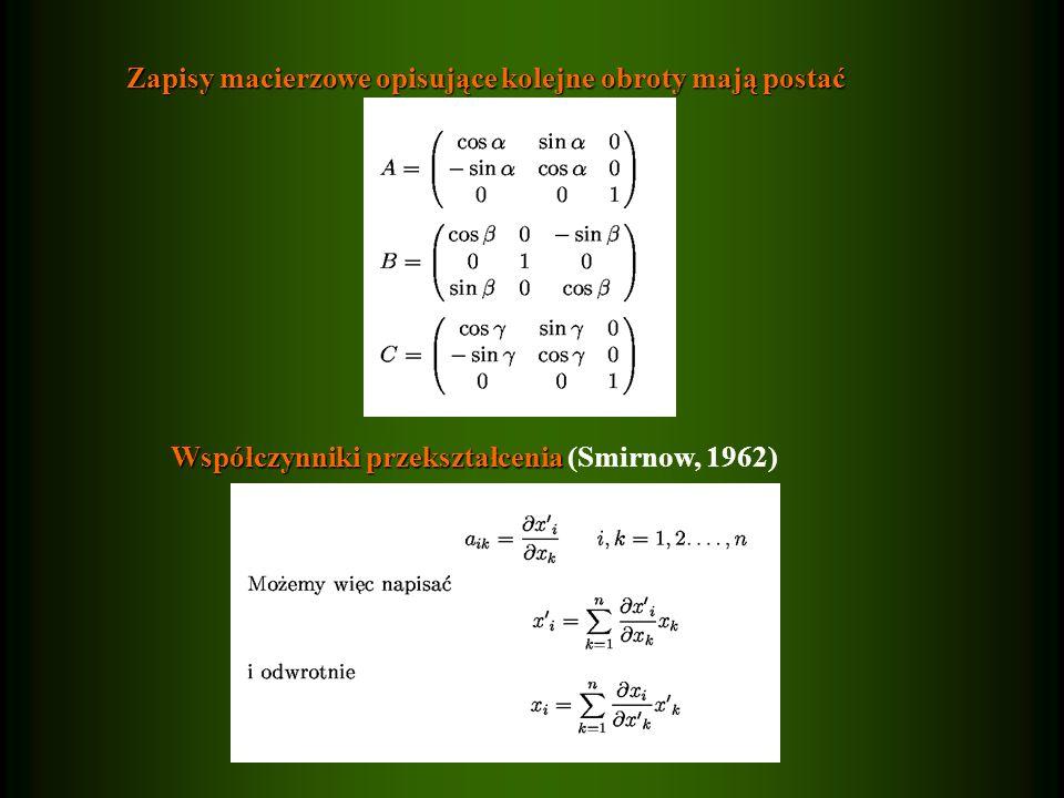 Zapisy macierzowe opisujące kolejne obroty mają postać Współczynniki przekształcenia Współczynniki przekształcenia (Smirnow, 1962)