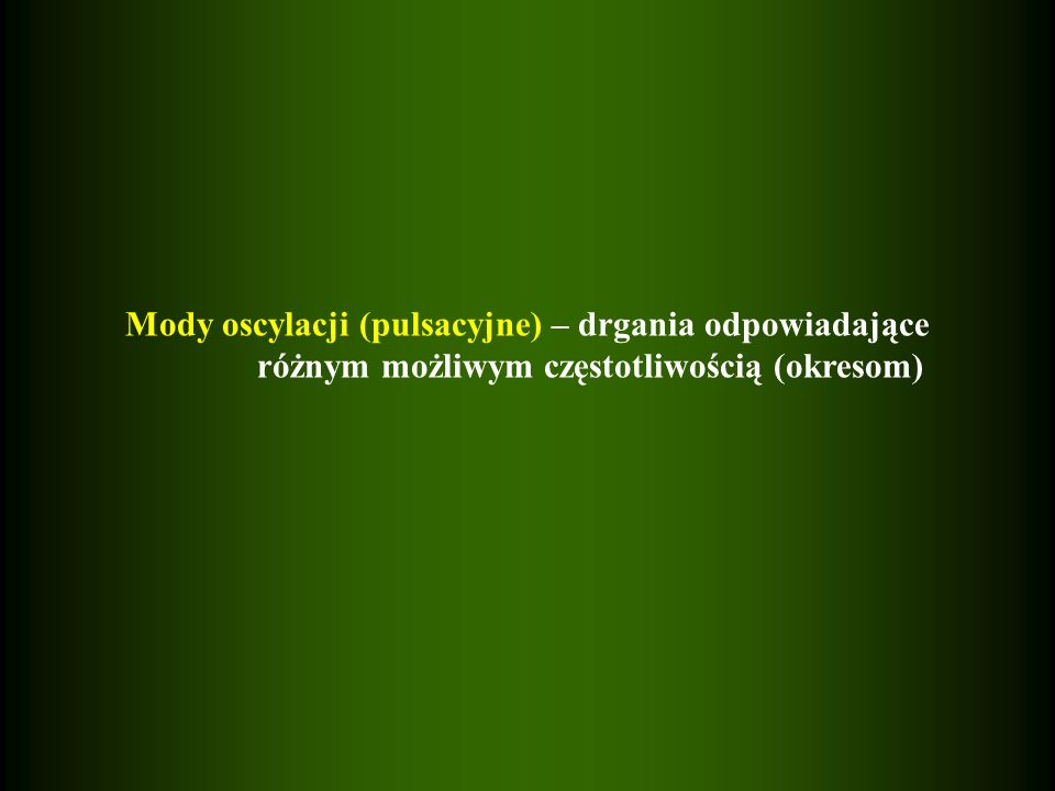 Mody oscylacji (pulsacyjne) – drgania odpowiadające różnym możliwym częstotliwością (okresom)