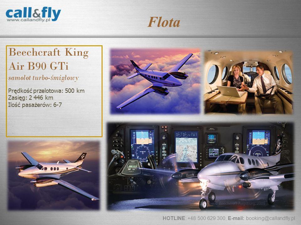 Page 11 Beechcraft King Air B90 GTi samolot turbo- ś migłowy Prędkość przelotowa: 500 km Zasięg: 2 446 km Ilość pasażerów: 6-7 HOTLINE: +48 500 629 30