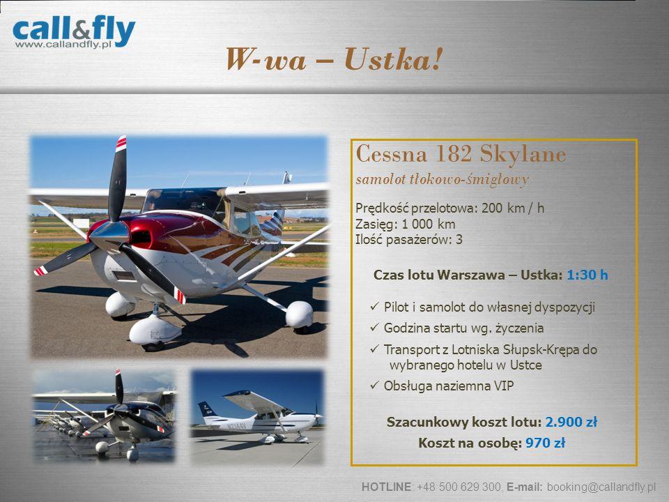 Page 14 W-wa – Ustka! HOTLINE: +48 500 629 300, E-mail: booking@callandfly.pl Cessna 182 Skylane samolot tłokowo- ś migłowy Prędkość przelotowa: 200 k