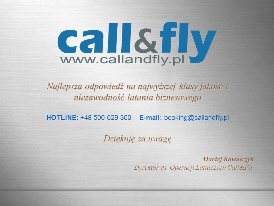 Page 16 Najlepsza odpowiedź na najwyższej klasy jakość i niezawodność latania biznesowego HOTLINE: +48 500 629 300 E-mail: booking@callandfly.pl Dzięk