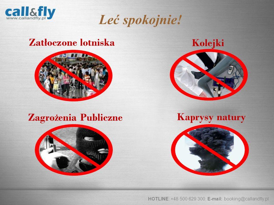 Page 7 Kolejki Zatłoczone lotniska Kaprysy natury Zagro ż enia Publiczne HOTLINE: +48 500 629 300, E-mail: booking@callandfly.pl Leć spokojnie!