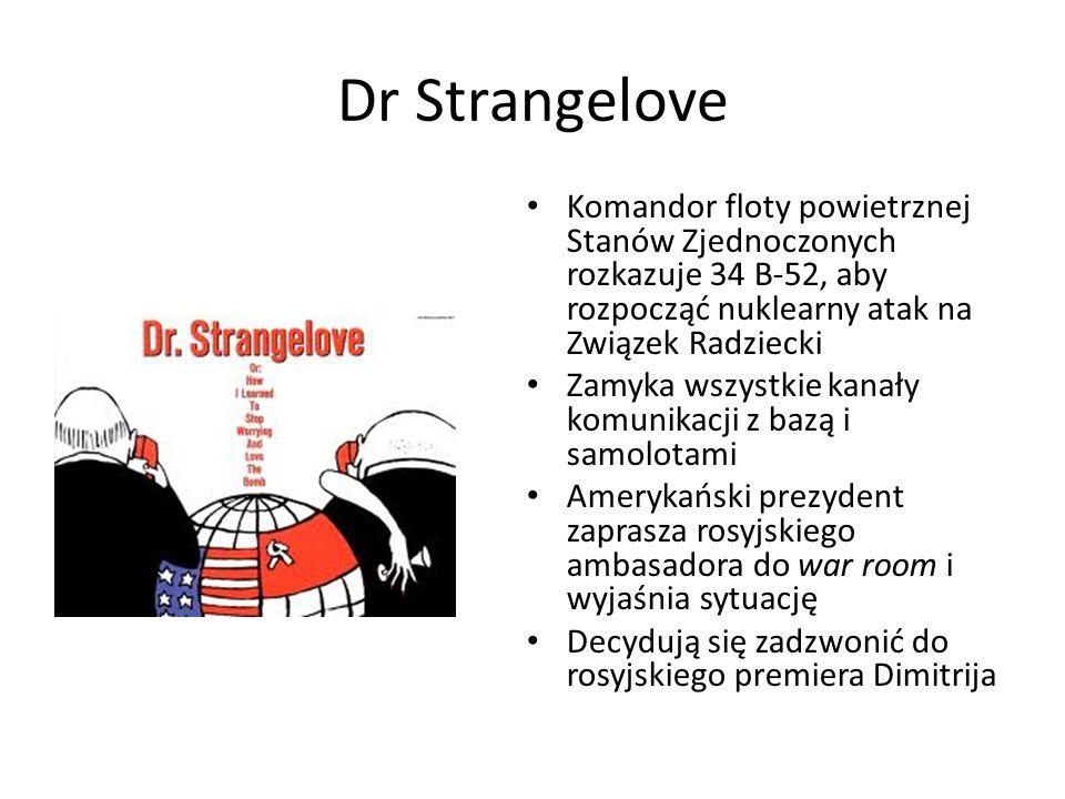 Dr Strangelove Komandor floty powietrznej Stanów Zjednoczonych rozkazuje 34 B-52, aby rozpocząć nuklearny atak na Związek Radziecki Zamyka wszystkie k