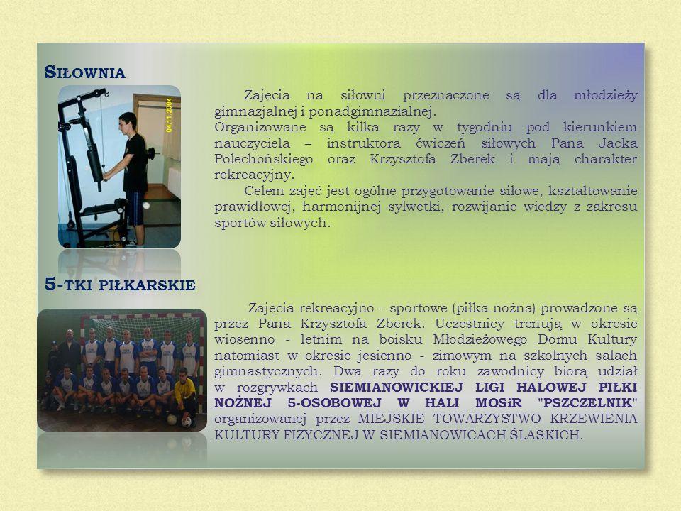 S IŁOWNIA Zajęcia na siłowni przeznaczone są dla młodzieży gimnazjalnej i ponadgimnazialnej. Organizowane są kilka razy w tygodniu pod kierunkiem nauc