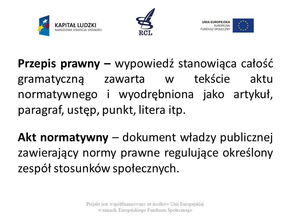Przepis prawny – wypowiedź stanowiąca całość gramatyczną zawarta w tekście aktu normatywnego i wyodrębniona jako artykuł, paragraf, ustęp, punkt, litera itp.