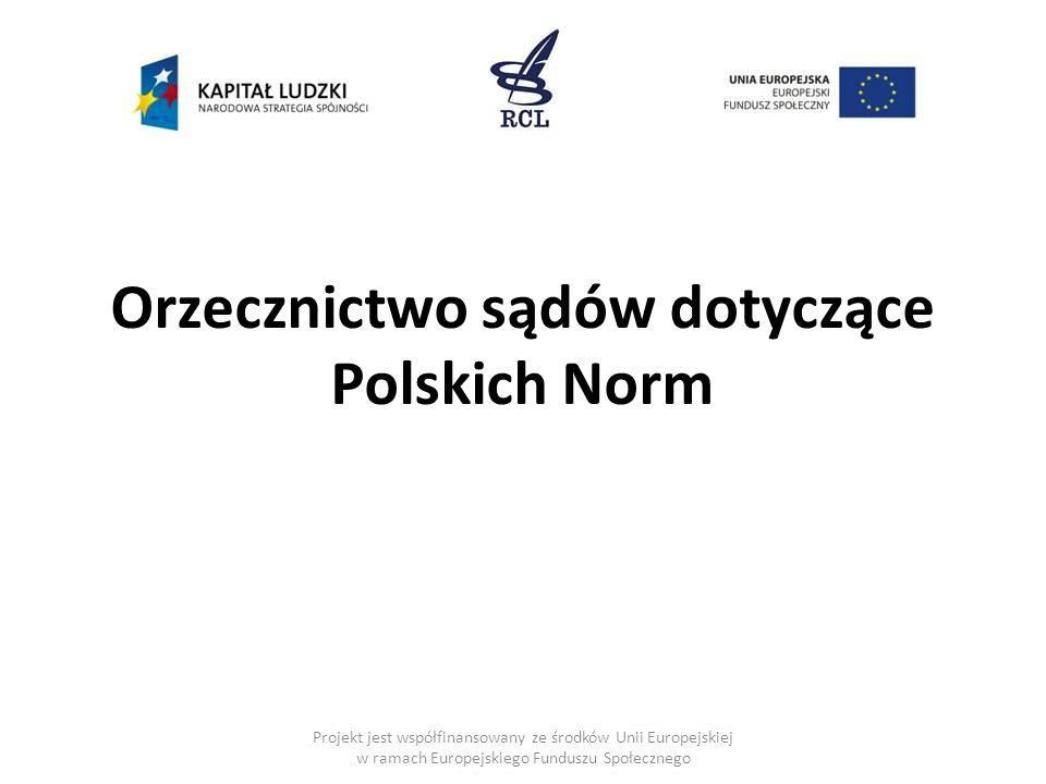Orzecznictwo sądów dotyczące Polskich Norm Projekt jest współfinansowany ze środków Unii Europejskiej w ramach Europejskiego Funduszu Społecznego