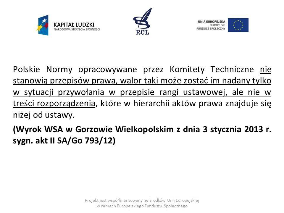 Polskie Normy opracowywane przez Komitety Techniczne nie stanowią przepisów prawa, walor taki może zostać im nadany tylko w sytuacji przywołania w przepisie rangi ustawowej, ale nie w treści rozporządzenia, które w hierarchii aktów prawa znajduje się niżej od ustawy.