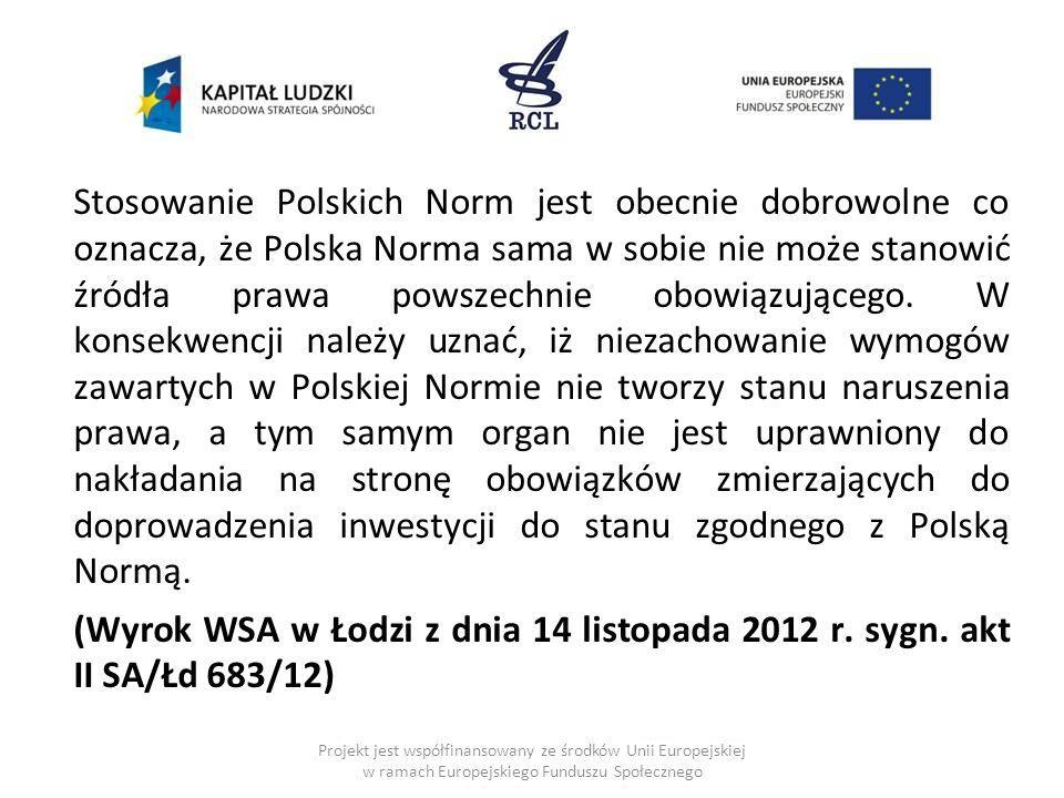 Stosowanie Polskich Norm jest obecnie dobrowolne co oznacza, że Polska Norma sama w sobie nie może stanowić źródła prawa powszechnie obowiązującego.