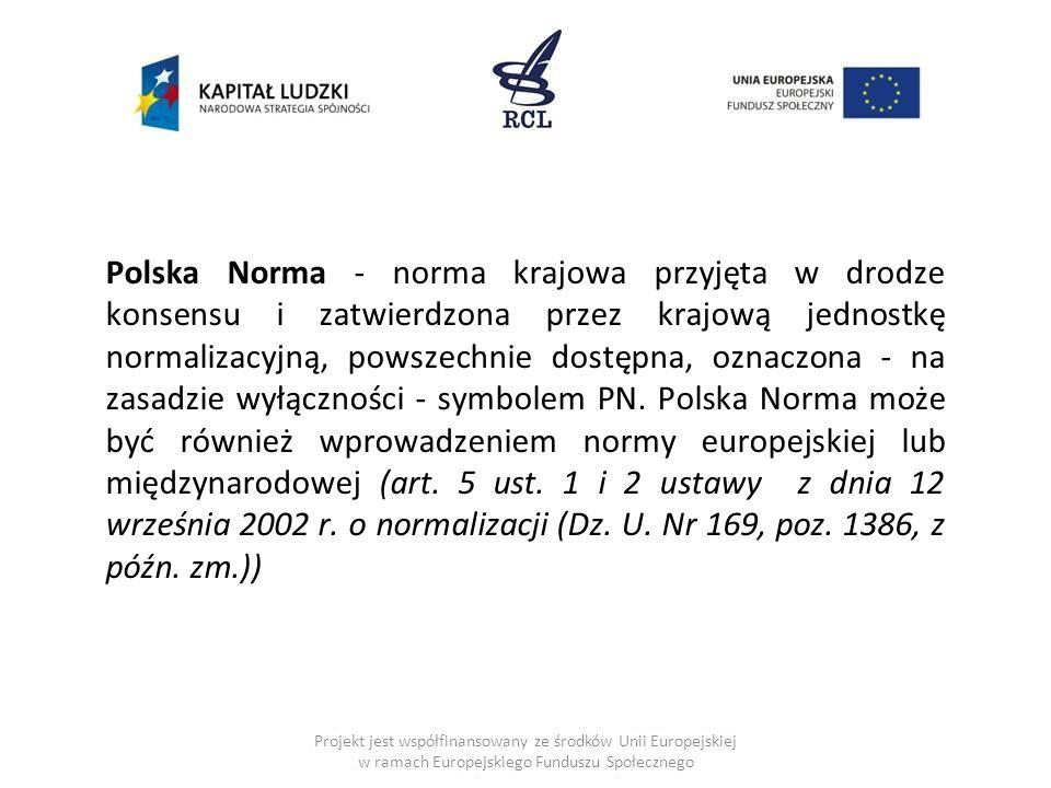Polska Norma - norma krajowa przyjęta w drodze konsensu i zatwierdzona przez krajową jednostkę normalizacyjną, powszechnie dostępna, oznaczona - na zasadzie wyłączności - symbolem PN.