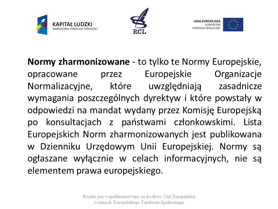 Normy zharmonizowane - to tylko te Normy Europejskie, opracowane przez Europejskie Organizacje Normalizacyjne, które uwzględniają zasadnicze wymagania poszczególnych dyrektyw i które powstały w odpowiedzi na mandat wydany przez Komisję Europejską po konsultacjach z państwami członkowskimi.