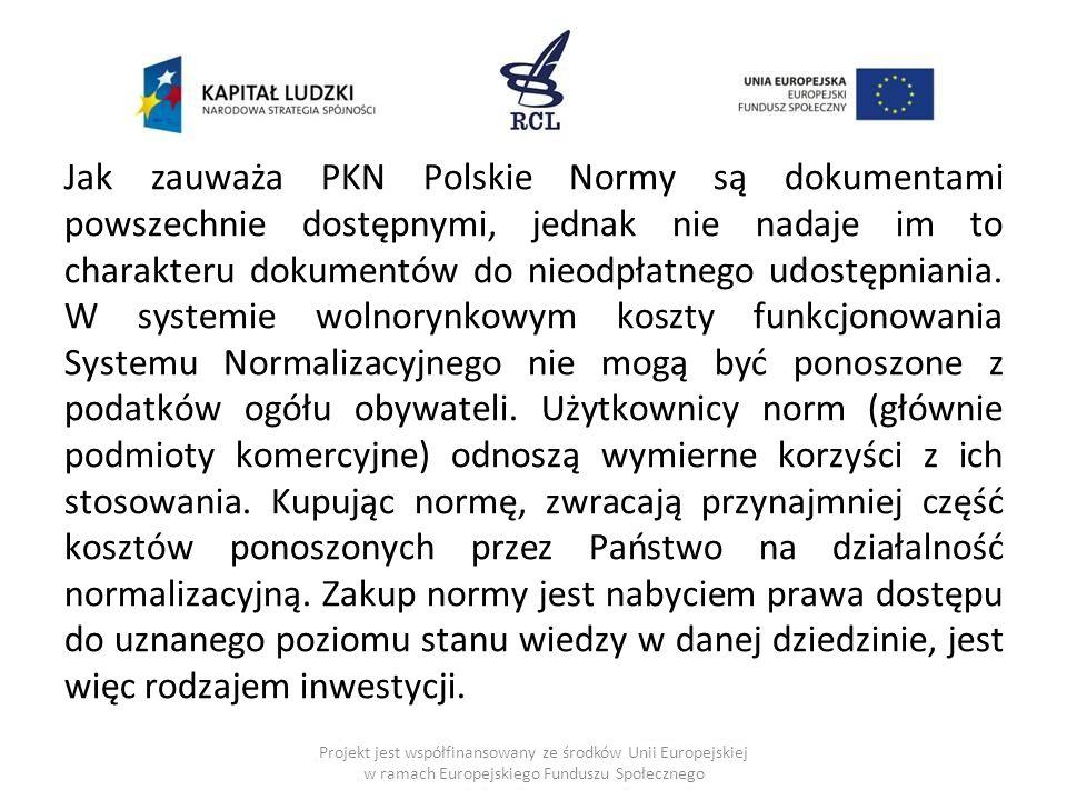 Jak zauważa PKN Polskie Normy są dokumentami powszechnie dostępnymi, jednak nie nadaje im to charakteru dokumentów do nieodpłatnego udostępniania.