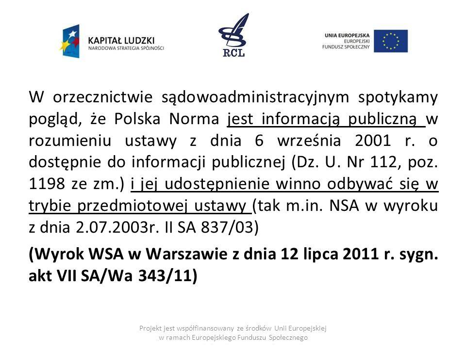 W orzecznictwie sądowoadministracyjnym spotykamy pogląd, że Polska Norma jest informacją publiczną w rozumieniu ustawy z dnia 6 września 2001 r.