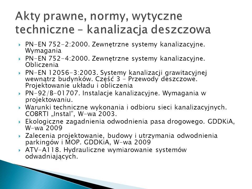 PN-EN 752-2:2000. Zewnętrzne systemy kanalizacyjne. Wymagania PN-EN 752-4:2000. Zewnętrzne systemy kanalizacyjne. Obliczenia PN-EN 12056-3:2003. Syste