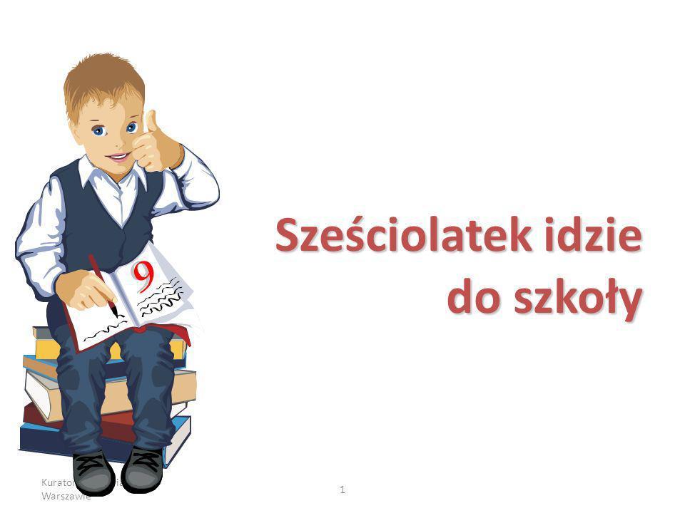 Kuratorium Oświaty w Warszawie 1 Sześciolatek idzie do szkoły