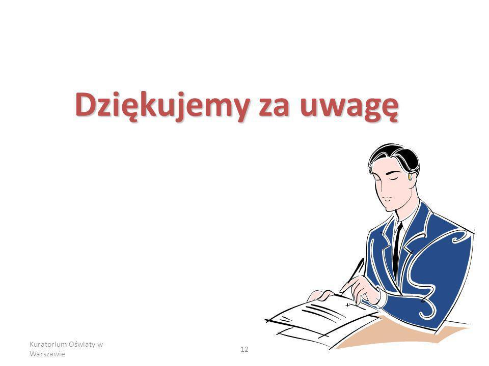 Kuratorium Oświaty w Warszawie 12 Dziękujemy za uwagę