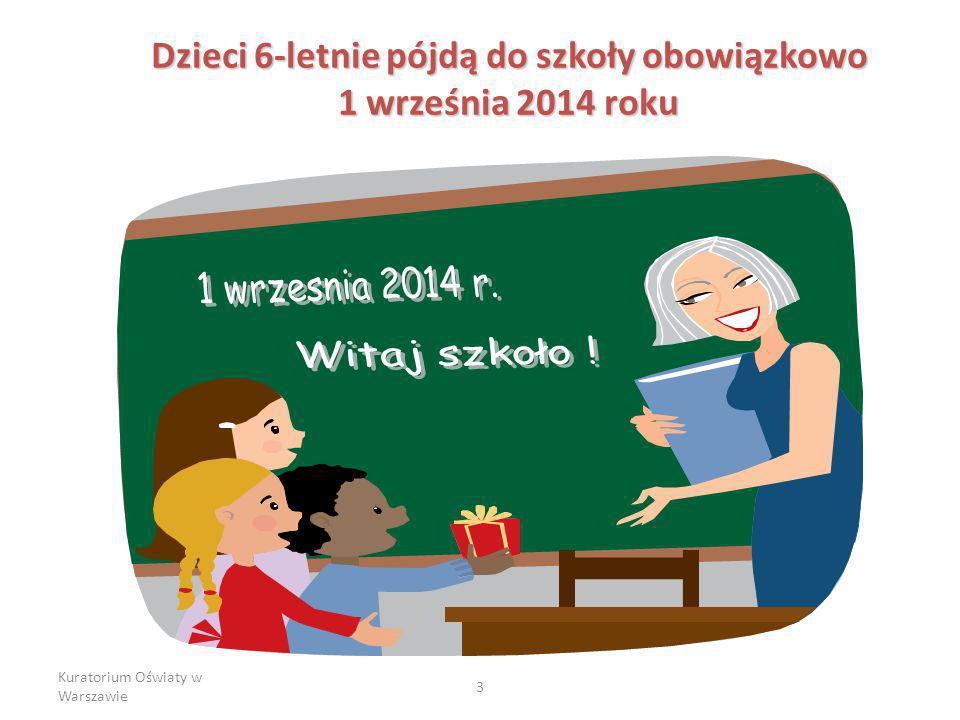 Kuratorium Oświaty w Warszawie 3 Dzieci 6-letnie pójdą do szkoły obowiązkowo 1 września 2014 roku