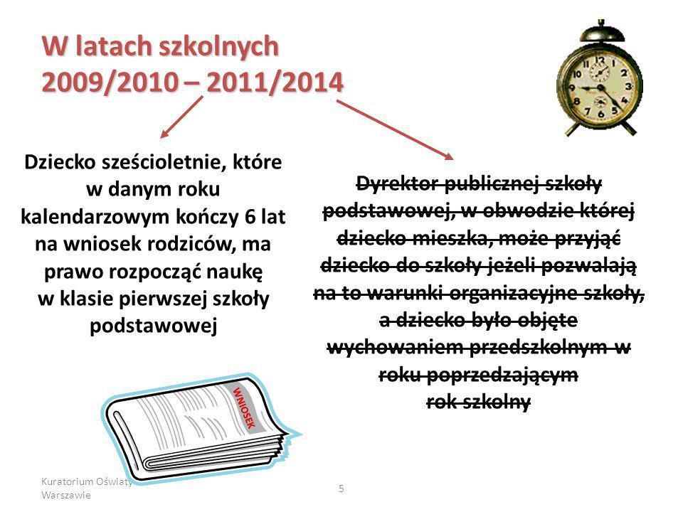 Kuratorium Oświaty w Warszawie 5 W latach szkolnych 2009/2010 – 2011/2014 Dziecko sześcioletnie, które w danym roku kalendarzowym kończy 6 lat na wnio