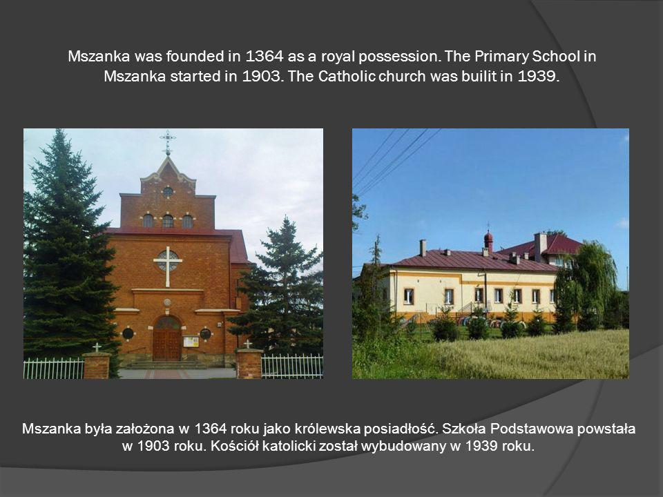 Mszanka was founded in 1364 as a royal possession. The Primary School in Mszanka started in 1903. The Catholic church was builit in 1939. Mszanka była