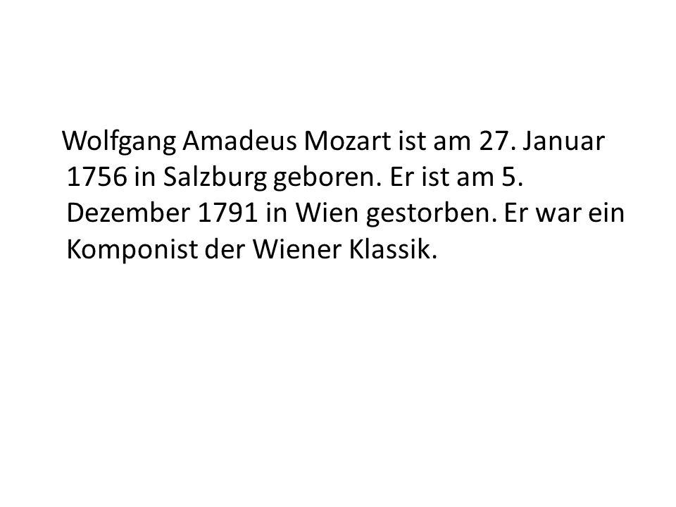 Wolfgang Amadeus Mozart ist am 27.Januar 1756 in Salzburg geboren.