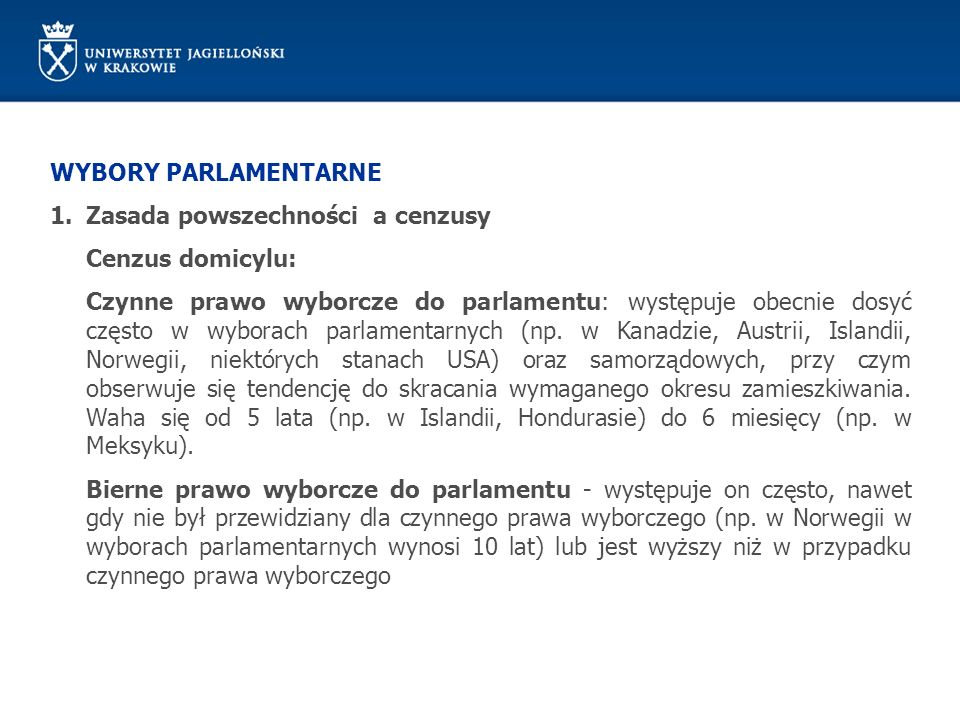 WYBORY PARLAMENTARNE 1.Zasada powszechności a cenzusy Cenzus domicylu: Czynne prawo wyborcze do parlamentu: występuje obecnie dosyć często w wyborach