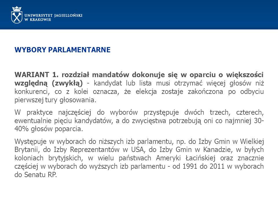 WYBORY PARLAMENTARNE WARIANT 1. rozdział mandatów dokonuje się w oparciu o większości względną (zwykłą) - kandydat lub lista musi otrzymać więcej głos