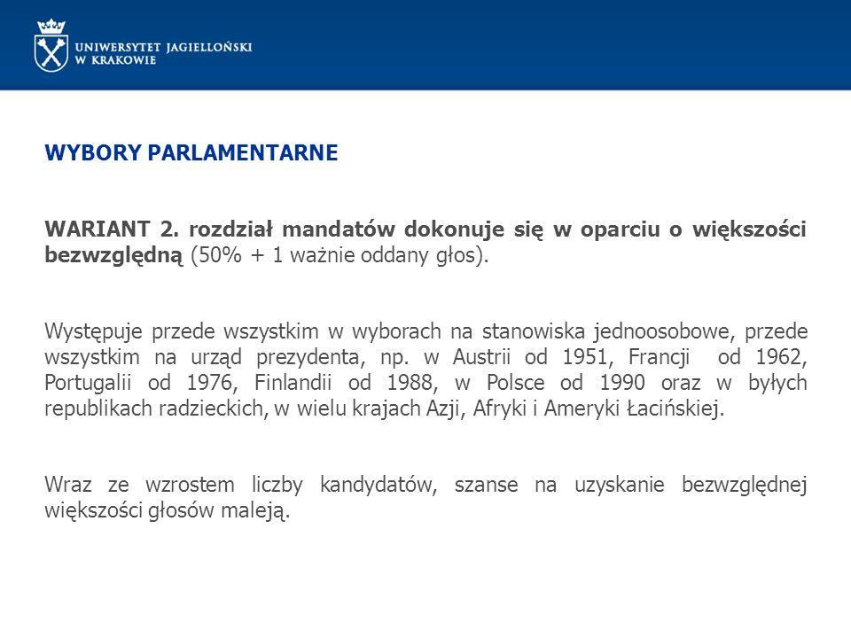 WYBORY PARLAMENTARNE WARIANT 2. rozdział mandatów dokonuje się w oparciu o większości bezwzględną (50% + 1 ważnie oddany głos). Występuje przede wszys
