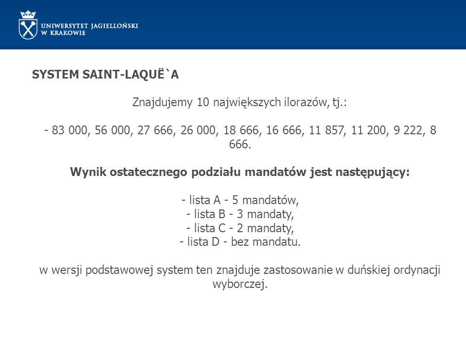 SYSTEM SAINT-LAQUË`A Znajdujemy 10 największych ilorazów, tj.: - 83 000, 56 000, 27 666, 26 000, 18 666, 16 666, 11 857, 11 200, 9 222, 8 666. Wynik o