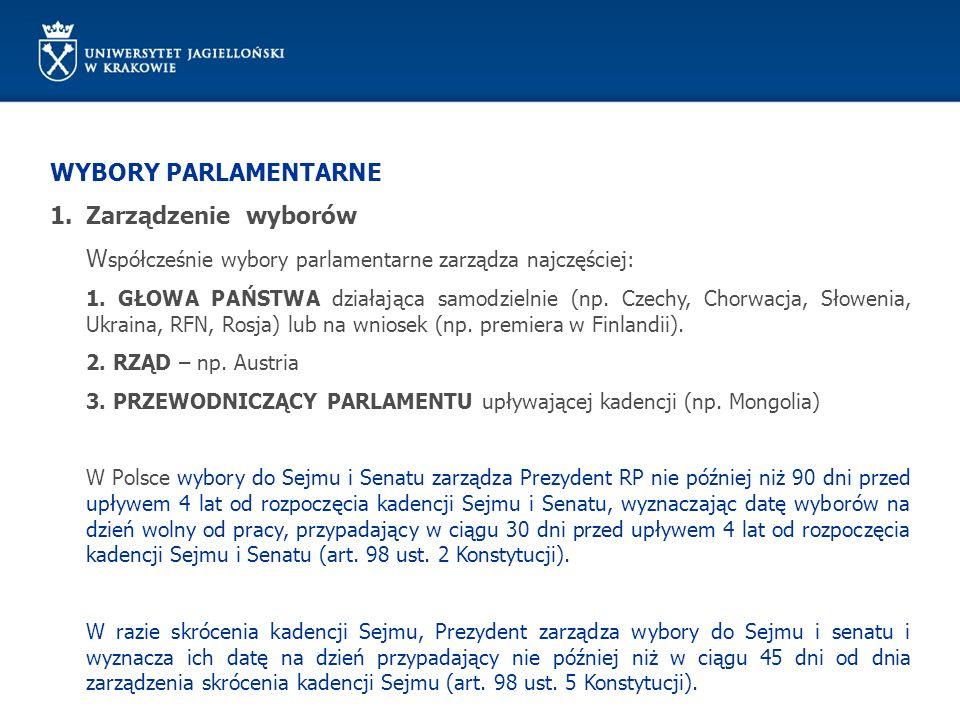WYBORY PARLAMENTARNE 1.Zarządzenie wyborów W spółcześnie wybory parlamentarne zarządza najczęściej: 1. GŁOWA PAŃSTWA działająca samodzielnie (np. Czec