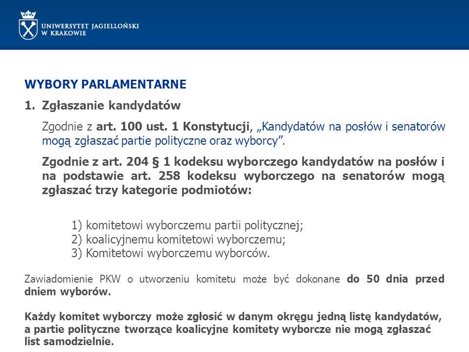 WYBORY PARLAMENTARNE 1.Zgłaszanie kandydatów Zgodnie z art. 100 ust. 1 Konstytucji, Kandydatów na posłów i senatorów mogą zgłaszać partie polityczne o