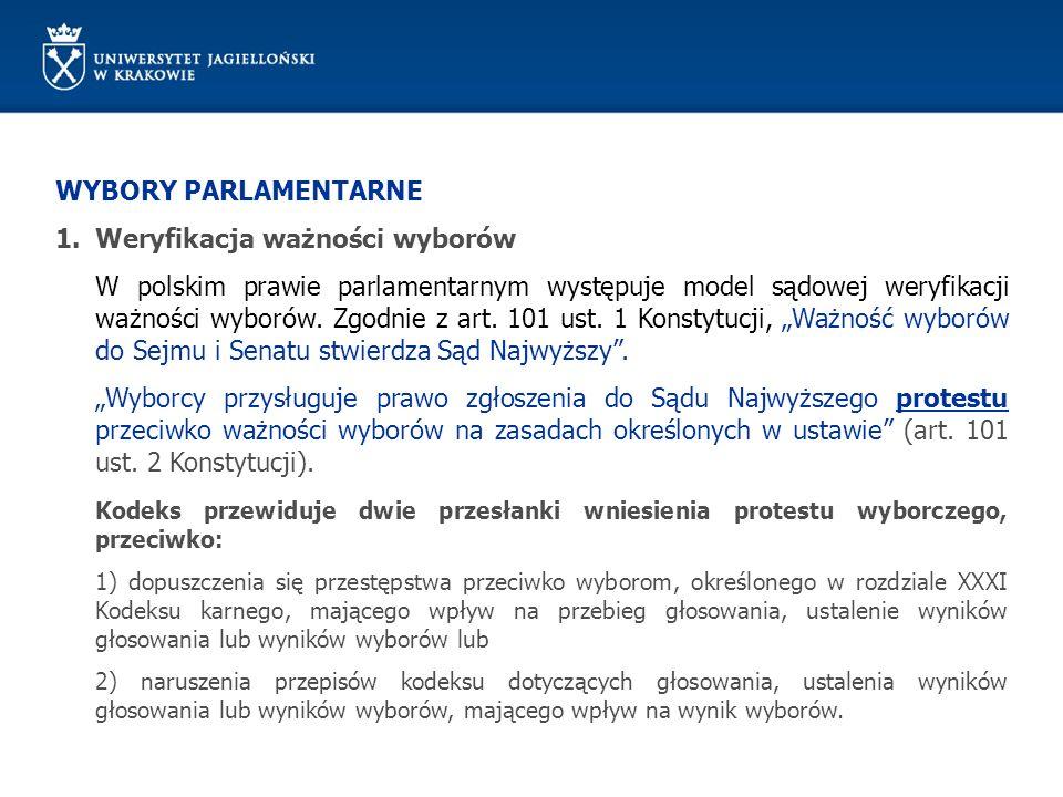 WYBORY PARLAMENTARNE 1.Weryfikacja ważności wyborów W polskim prawie parlamentarnym występuje model sądowej weryfikacji ważności wyborów. Zgodnie z ar