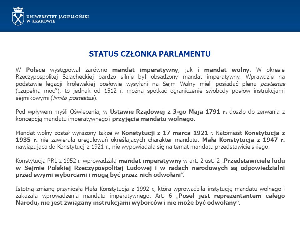STATUS CZŁONKA PARLAMENTU W Polsce występował zarówno mandat imperatywny, jak i mandat wolny. W okresie Rzeczypospolitej Szlacheckiej bardzo silnie by