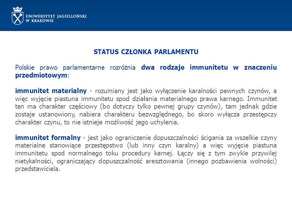STATUS CZŁONKA PARLAMENTU Polskie prawo parlamentarne rozróżnia dwa rodzaje immunitetu w znaczeniu przedmiotowym: immunitet materialny - rozumiany jes