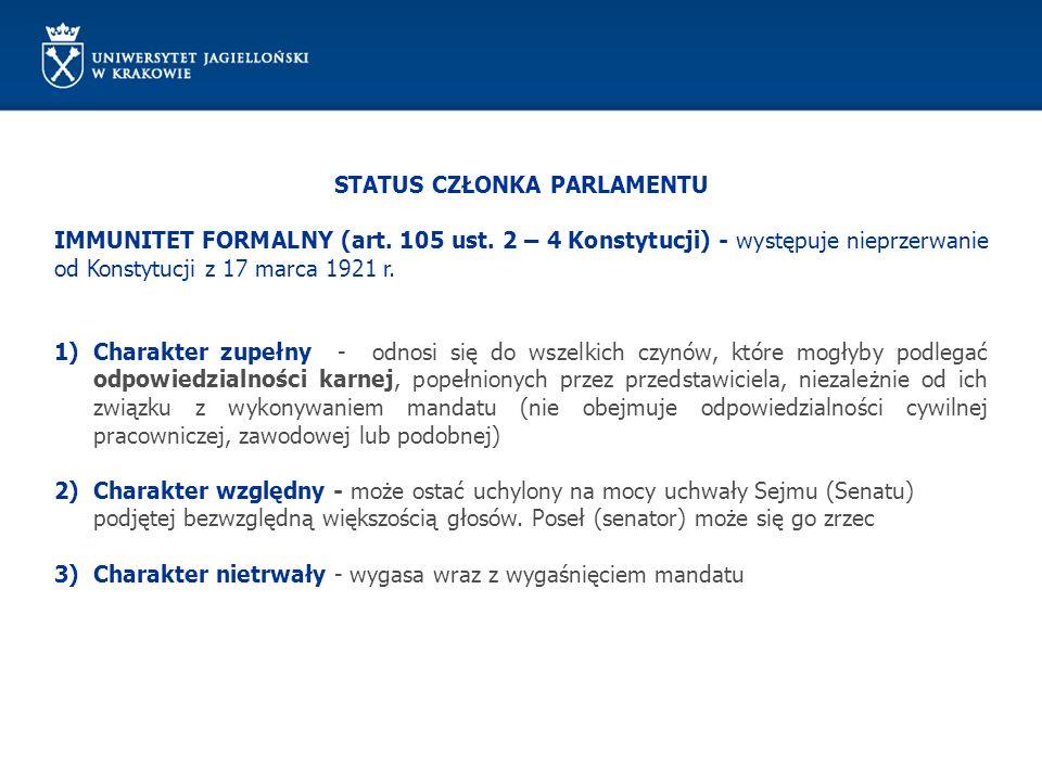 STATUS CZŁONKA PARLAMENTU IMMUNITET FORMALNY (art. 105 ust. 2 – 4 Konstytucji) - występuje nieprzerwanie od Konstytucji z 17 marca 1921 r. 1)Charakter