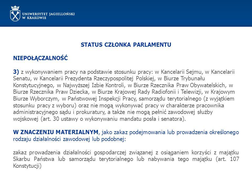 STATUS CZŁONKA PARLAMENTU NIEPOŁĄCZALNOŚĆ 3) z wykonywaniem pracy na podstawie stosunku pracy: w Kancelarii Sejmu, w Kancelarii Senatu, w Kancelarii P