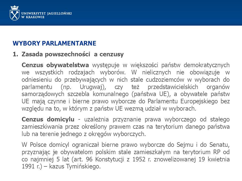 WYBORY PARLAMENTARNE 1.Zasada powszechności a cenzusy Cenzus domicylu: Czynne prawo wyborcze do parlamentu: występuje obecnie dosyć często w wyborach parlamentarnych (np.