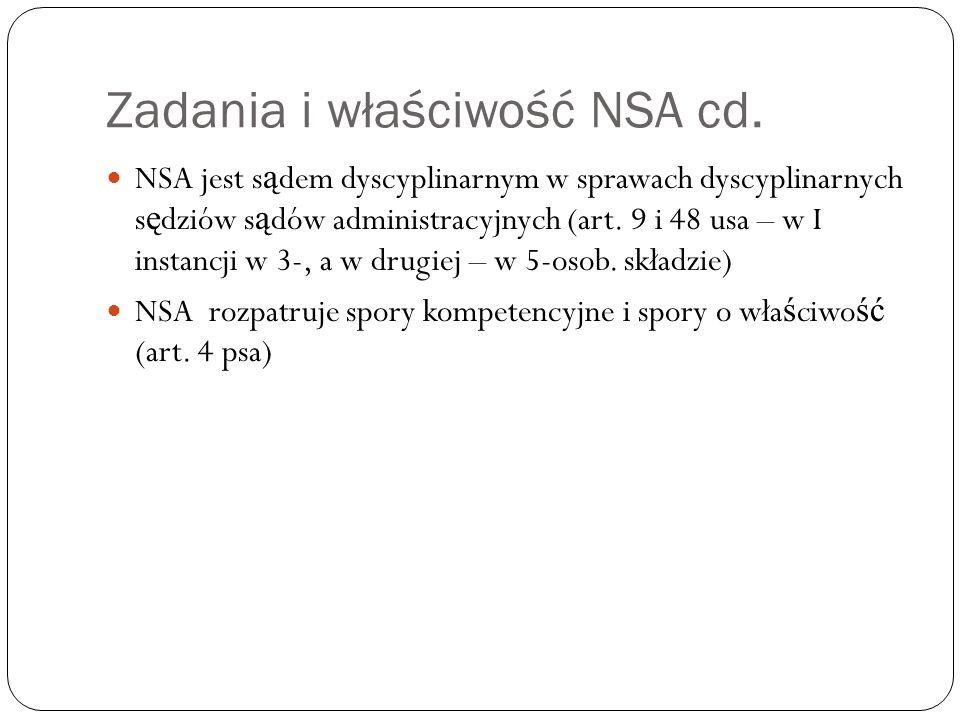 Zadania i właściwość NSA cd. NSA jest s ą dem dyscyplinarnym w sprawach dyscyplinarnych s ę dziów s ą dów administracyjnych (art. 9 i 48 usa – w I ins