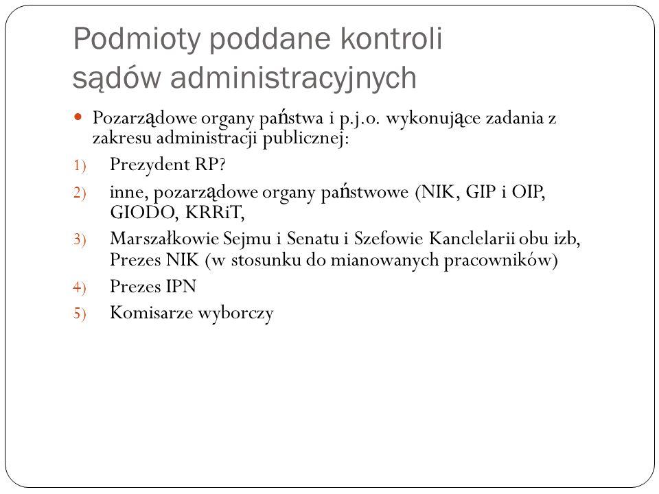 Podmioty poddane kontroli sądów administracyjnych Pozarz ą dowe organy pa ń stwa i p.j.o. wykonuj ą ce zadania z zakresu administracji publicznej: 1)