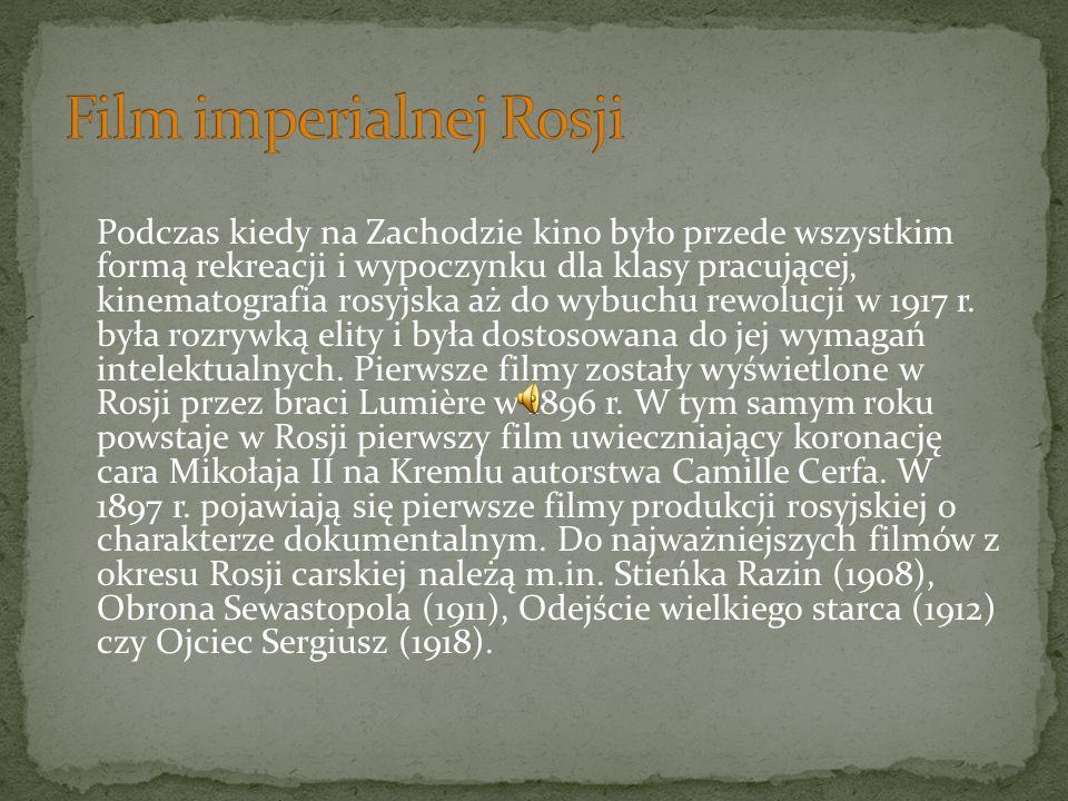 Podczas kiedy na Zachodzie kino było przede wszystkim formą rekreacji i wypoczynku dla klasy pracującej, kinematografia rosyjska aż do wybuchu rewolucji w 1917 r.