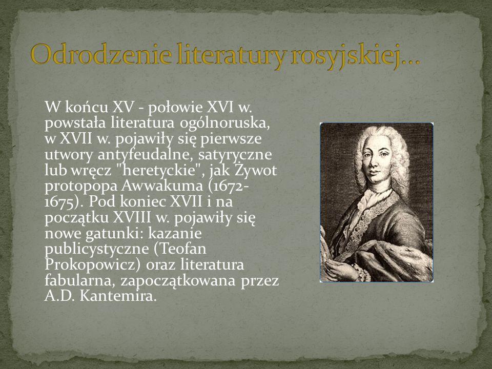 W końcu XV - połowie XVI w.powstała literatura ogólnoruska, w XVII w.