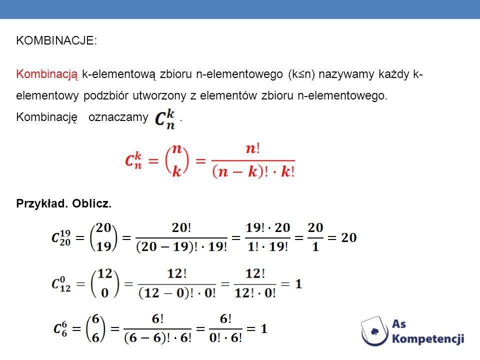 KOMBINACJE: Kombinacją k-elementową zbioru n-elementowego (kn) nazywamy każdy k- elementowy podzbiór utworzony z elementów zbioru n-elementowego. Komb