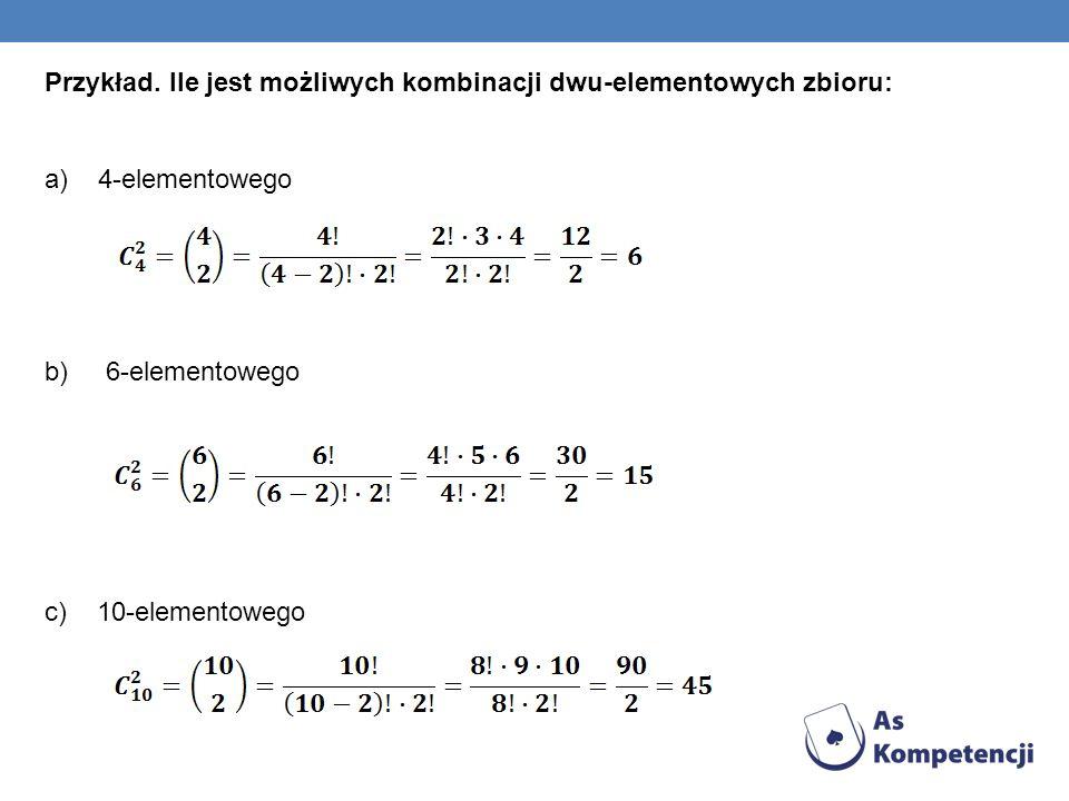 Przykład. Ile jest możliwych kombinacji dwu-elementowych zbioru: a)4-elementowego b) 6-elementowego c) 10-elementowego