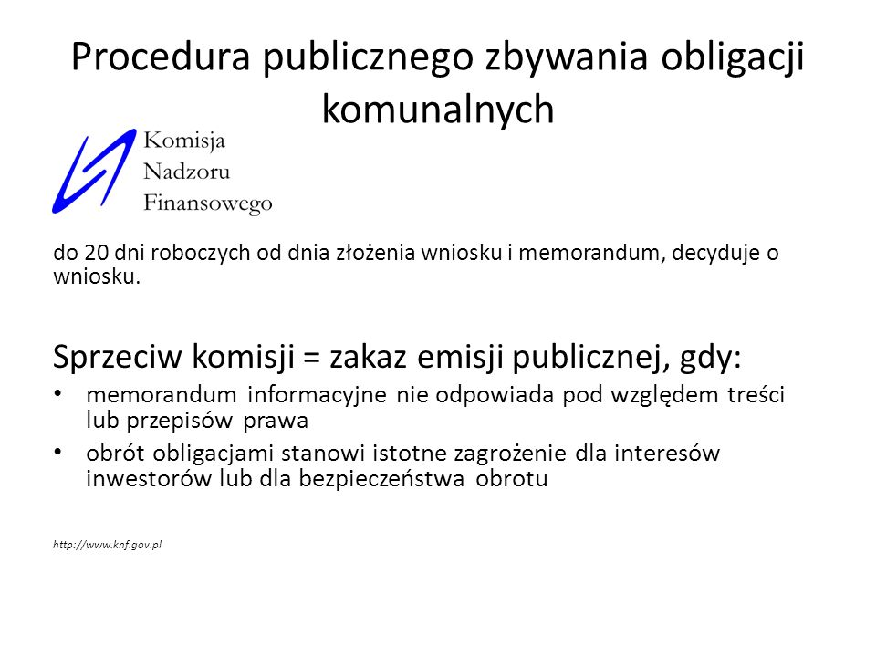 Procedura publicznego zbywania obligacji komunalnych do 20 dni roboczych od dnia złożenia wniosku i memorandum, decyduje o wniosku. Sprzeciw komisji =