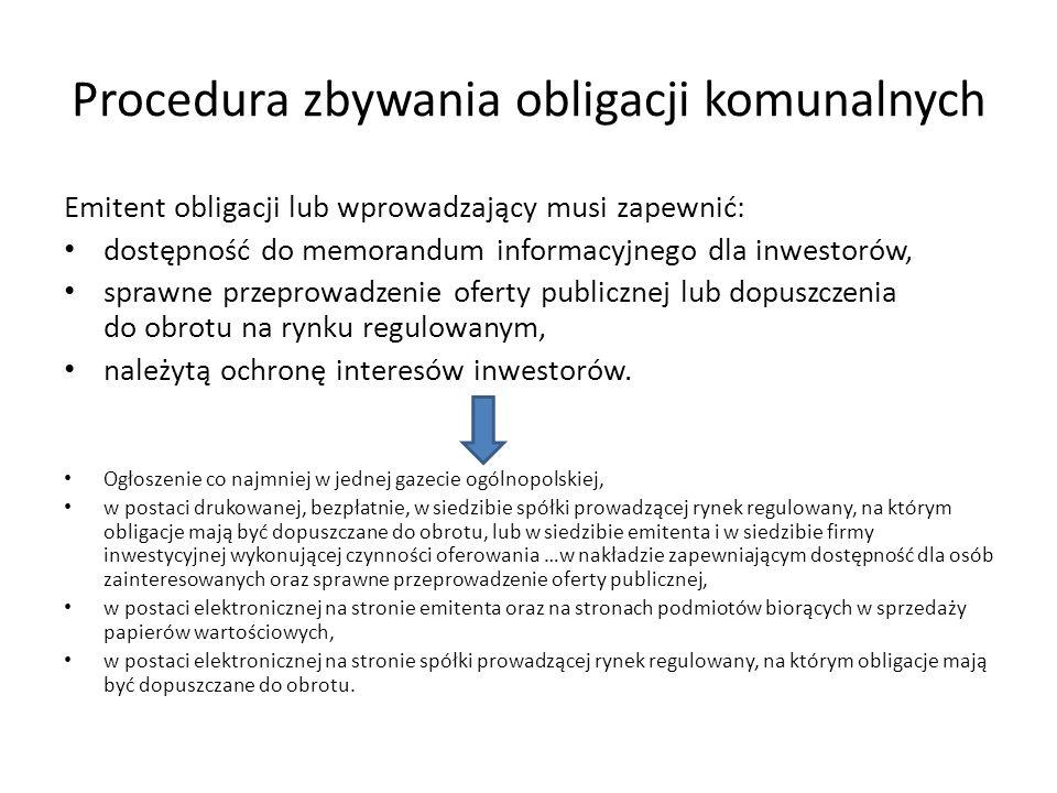 Procedura zbywania obligacji komunalnych Emitent obligacji lub wprowadzający musi zapewnić: dostępność do memorandum informacyjnego dla inwestorów, sp