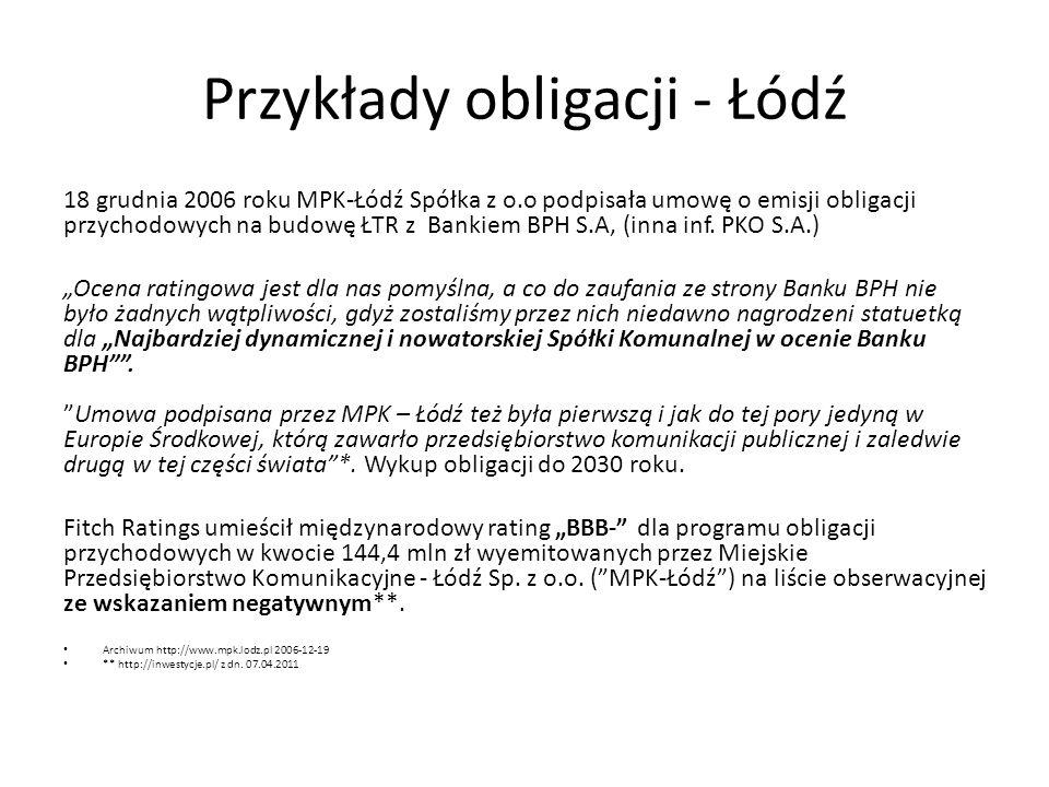 Przykłady obligacji - Łódź 18 grudnia 2006 roku MPK-Łódź Spółka z o.o podpisała umowę o emisji obligacji przychodowych na budowę ŁTR z Bankiem BPH S.A
