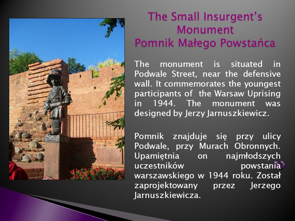 The monument is situated in Podwale Street, near the defensive wall. It commemorates the youngest participants of the Warsaw Uprising in 1944. The mon