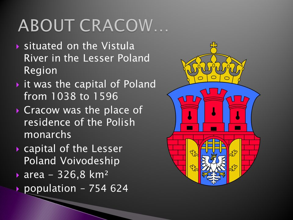 situated on the Vistula River in the Lesser Poland Region it was the capital of Poland from 1038 to 1596 Cracow was the place of residence of the Poli